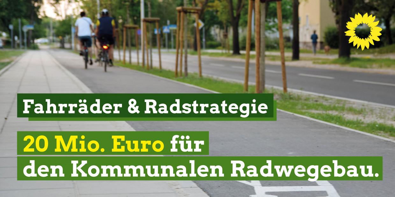 Bild eines Fahrradweges mit zwei sich entfernenden Radfahrer:innen. darauf der Spruch: Fahrräder & Radstrategie - 20 Millionen Euro für den kommunalen Radwegebau